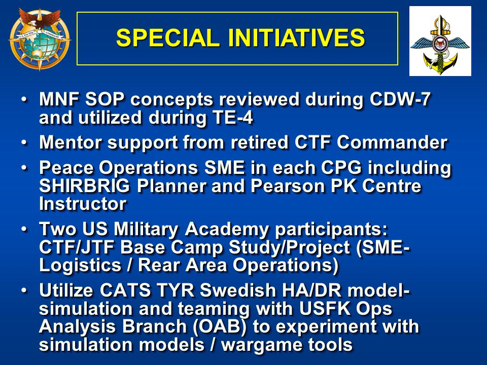 SPECIAL INITIATIVES MNF SOP concepts reviewed during CDW-7 and utilized during TE-4. Mentor support from retired CTF Commander.