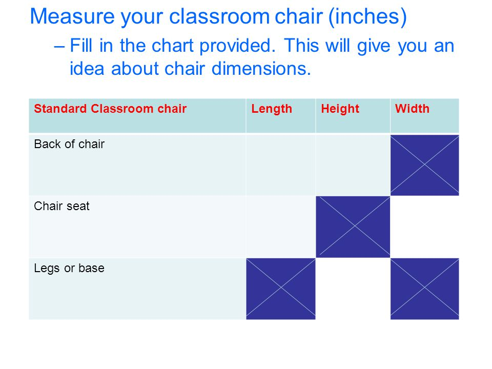 Measure your classroom chair (inches)