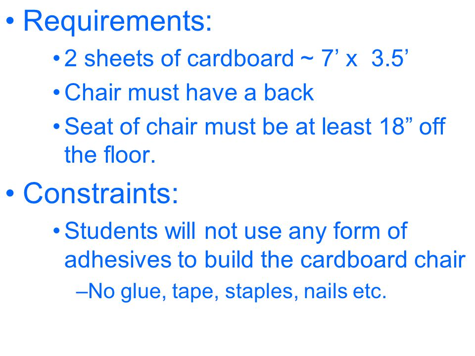 Requirements: Constraints: 2 sheets of cardboard ~ 7' x 3.5'