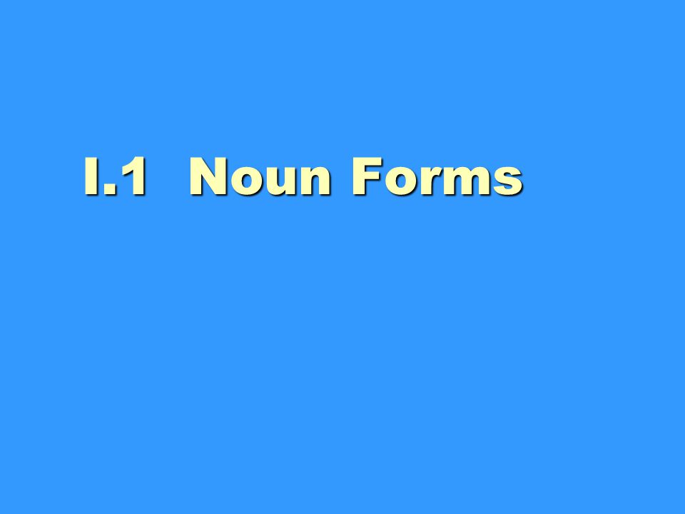 I.1 Noun Forms