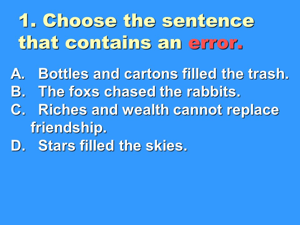 1. Choose the sentence that contains an error.