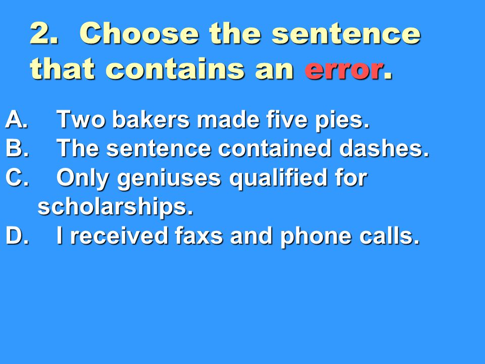 2. Choose the sentence that contains an error.