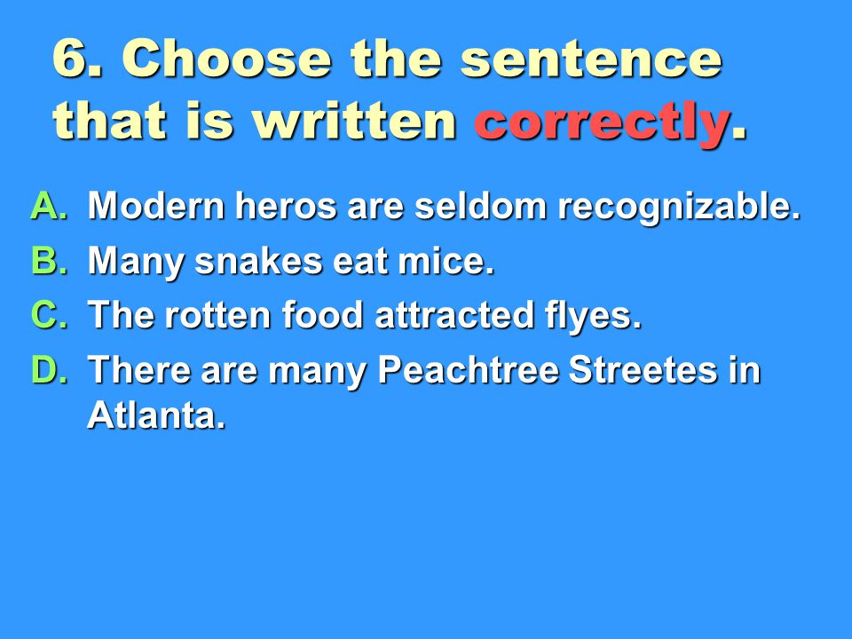 6. Choose the sentence that is written correctly.