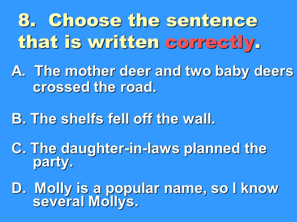 8. Choose the sentence that is written correctly.