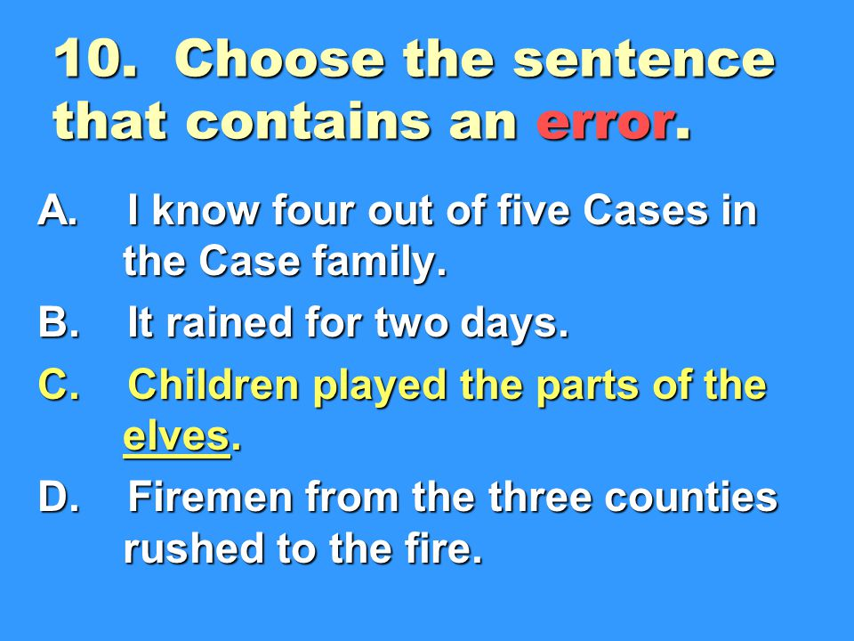 10. Choose the sentence that contains an error.