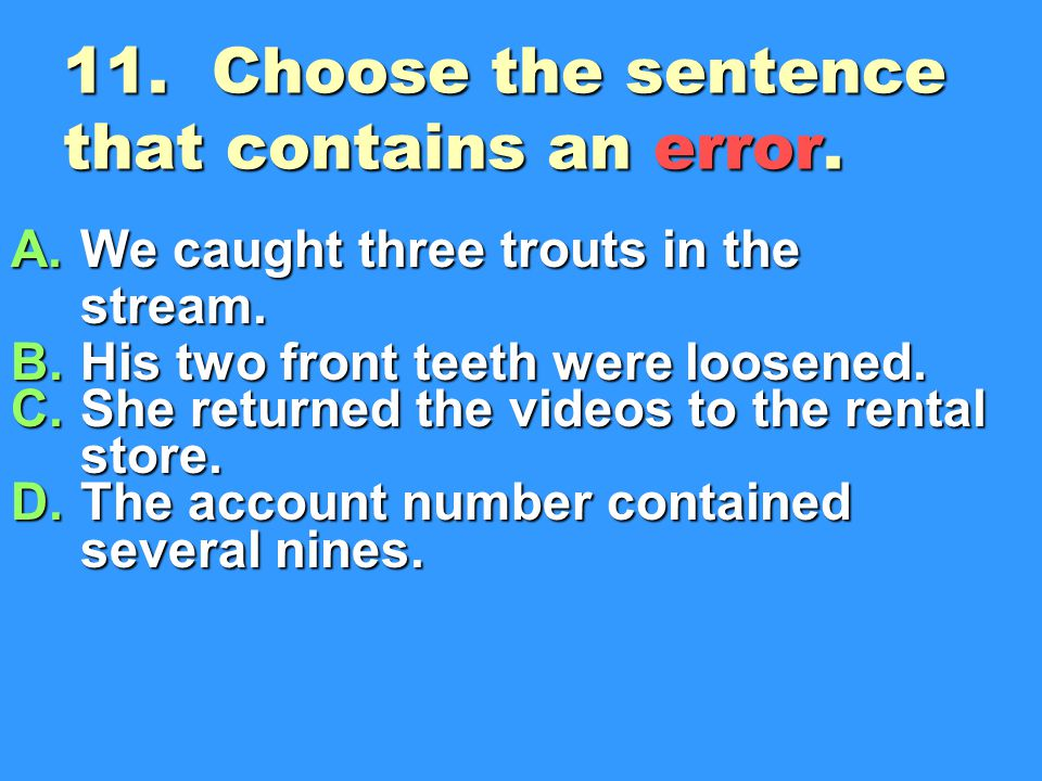 11. Choose the sentence that contains an error.