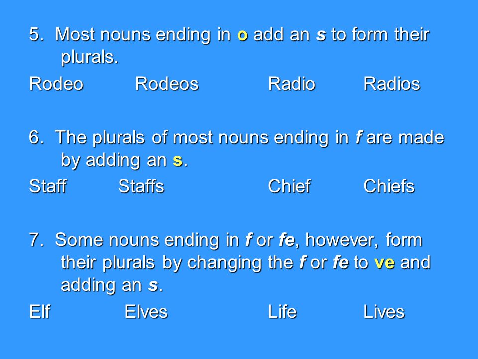 5. Most nouns ending in o add an s to form their plurals.