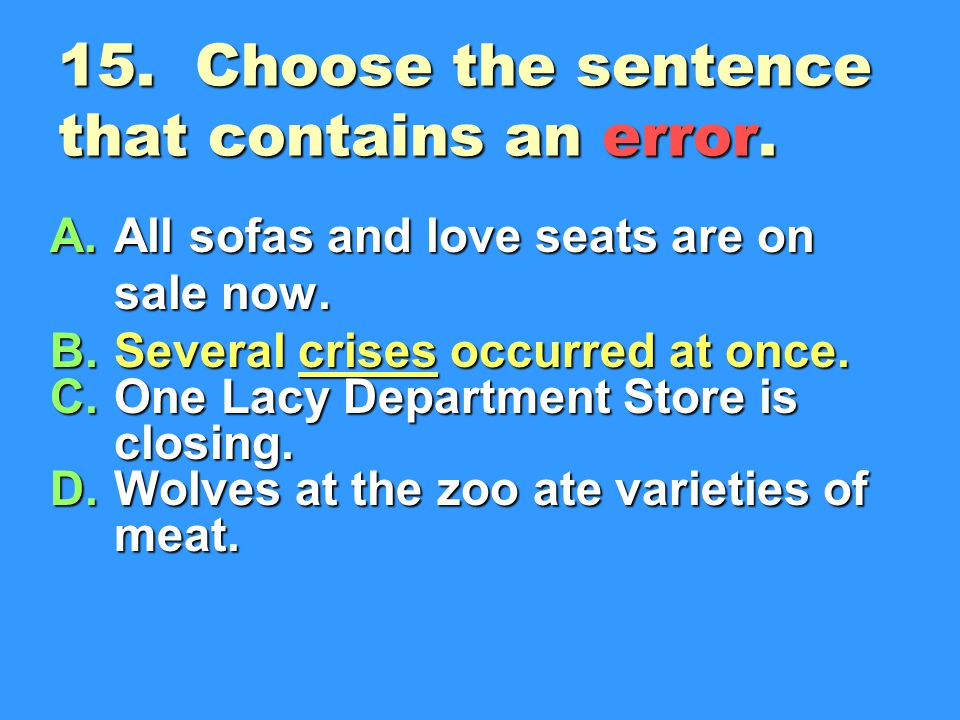 15. Choose the sentence that contains an error.