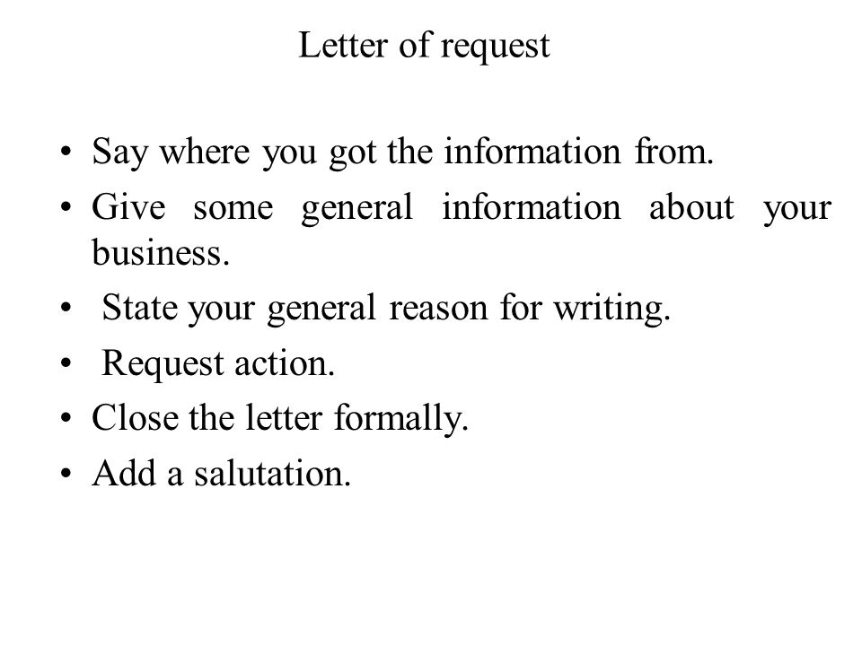 Letter of request Say where you got the information from. Give some general information about your business.
