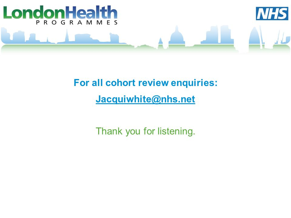 For all cohort review enquiries: Jacquiwhite@nhs.net
