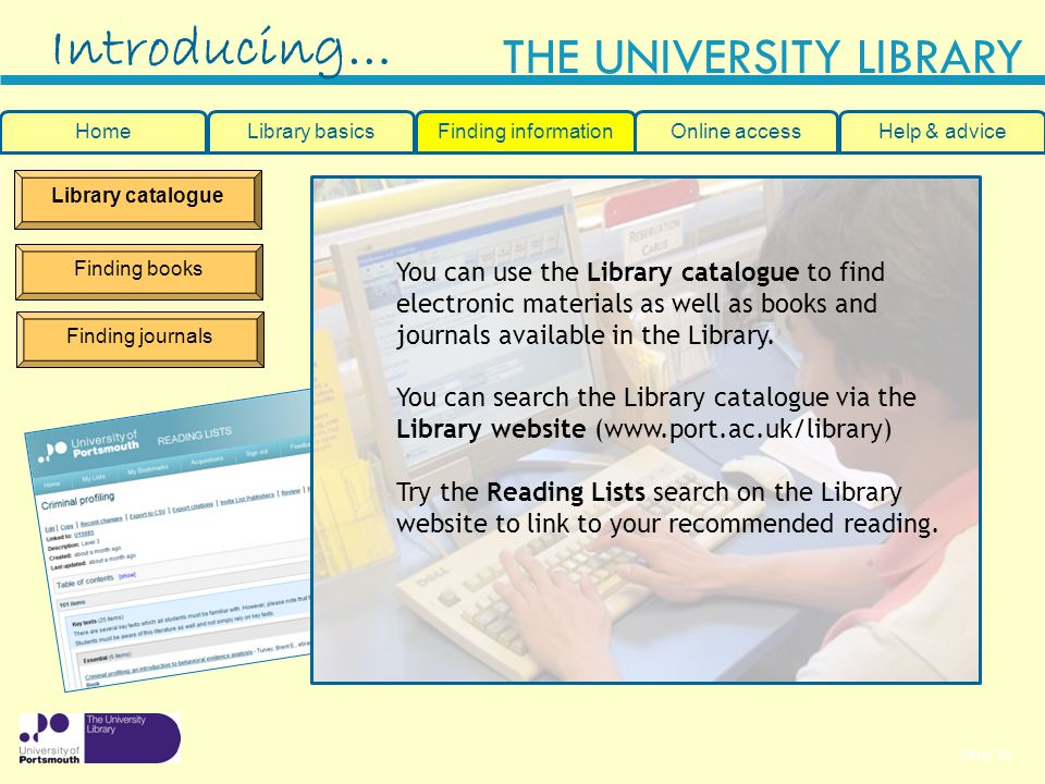 Introducing… Home. Library basics. Finding information. Online access. Help & advice. Library catalogue.