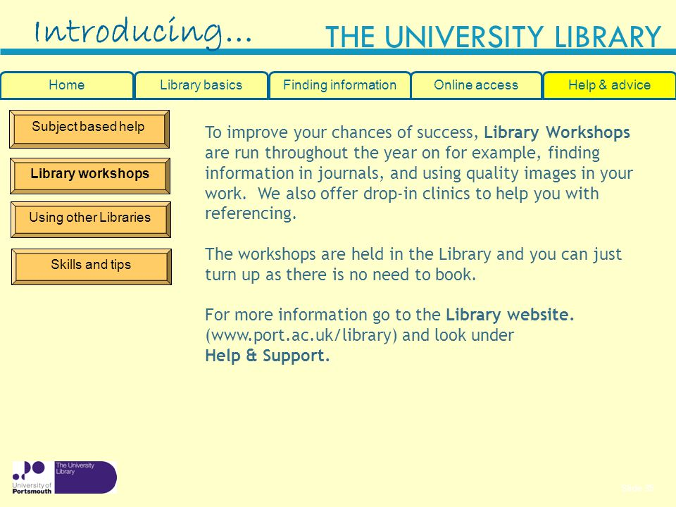 Introducing… Home. Library basics. Finding information. Online access. Help & advice. Subject based help.