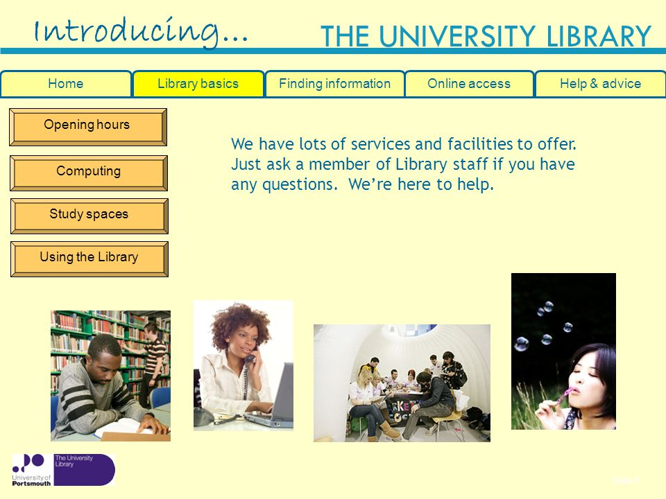 Introducing… Home. Library basics. Finding information. Online access. Help & advice. Opening hours.