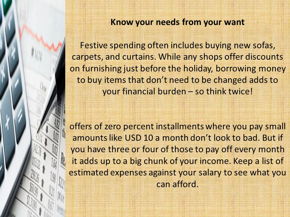 Know your needs from your want Festive spending often includes buying new sofas, carpets, and curtains.