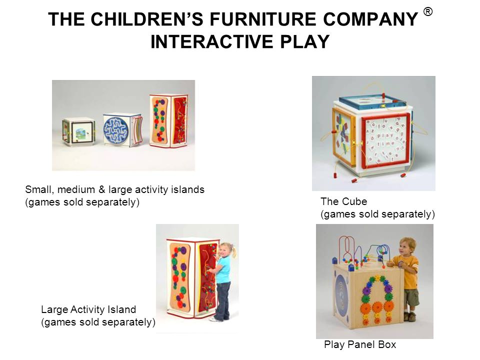 THE CHILDREN'S FURNITURE COMPANY ® INTERACTIVE PLAY