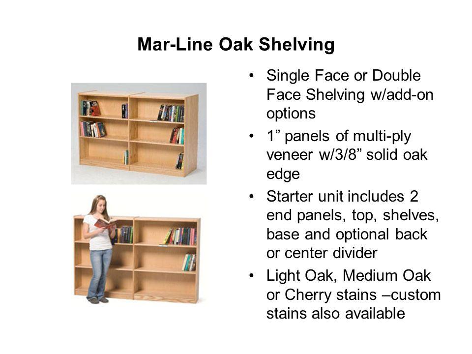 Mar-Line Oak Shelving Single Face or Double Face Shelving w/add-on options. 1 panels of multi-ply veneer w/3/8 solid oak edge.