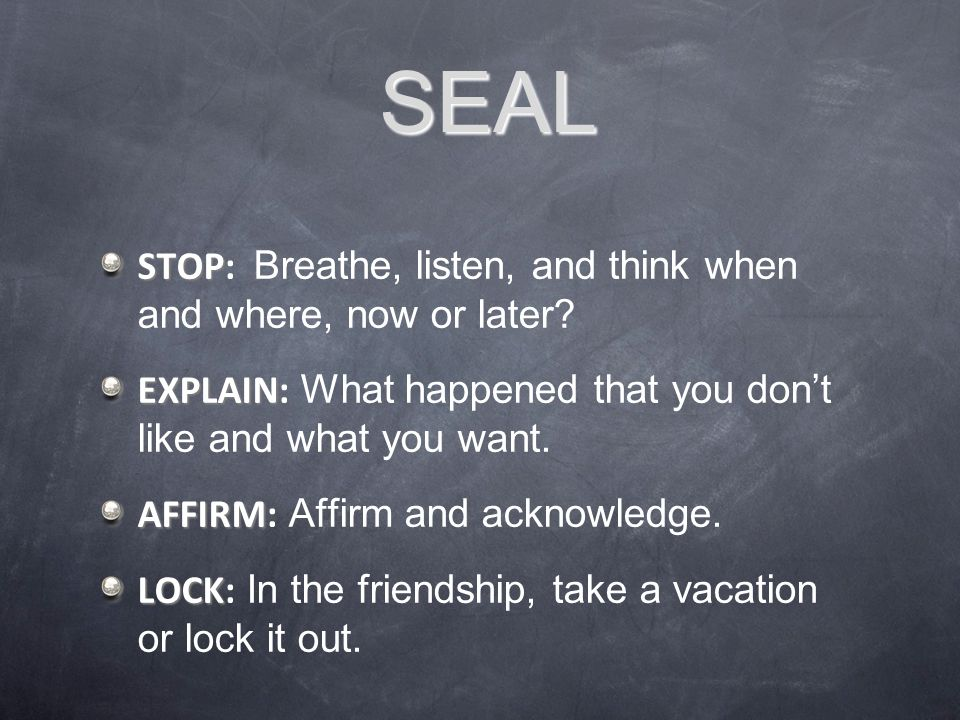 SEAL STOP: Breathe, listen, and think when and where, now or later