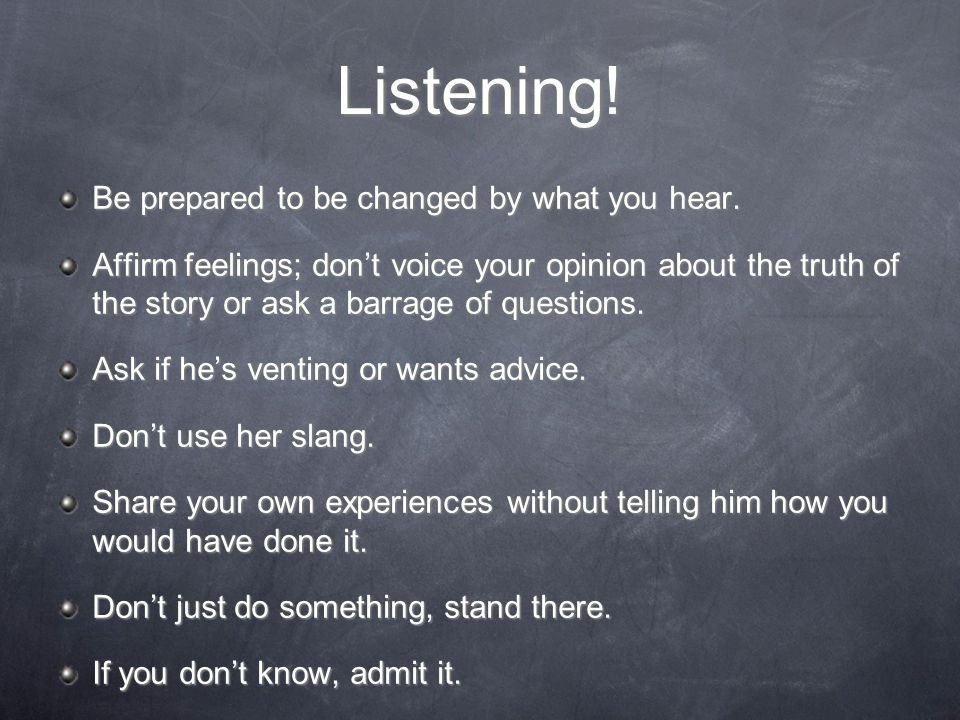 Listening! Be prepared to be changed by what you hear.