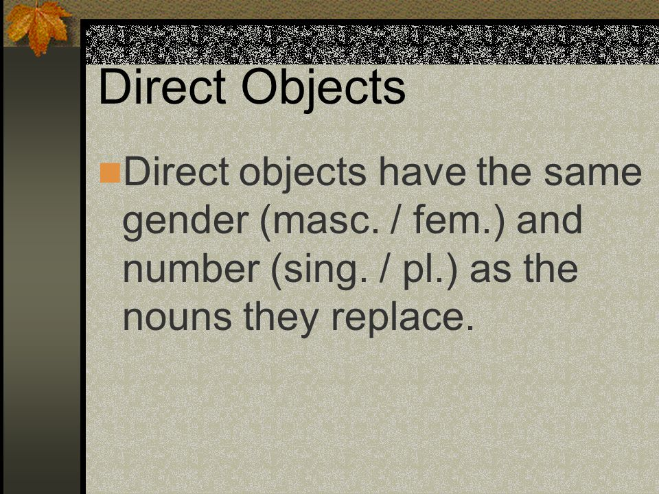 Direct Objects Direct objects have the same gender (masc.