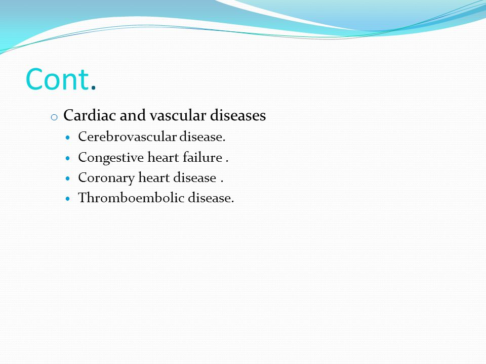 Cont. Cardiac and vascular diseases Cerebrovascular disease.