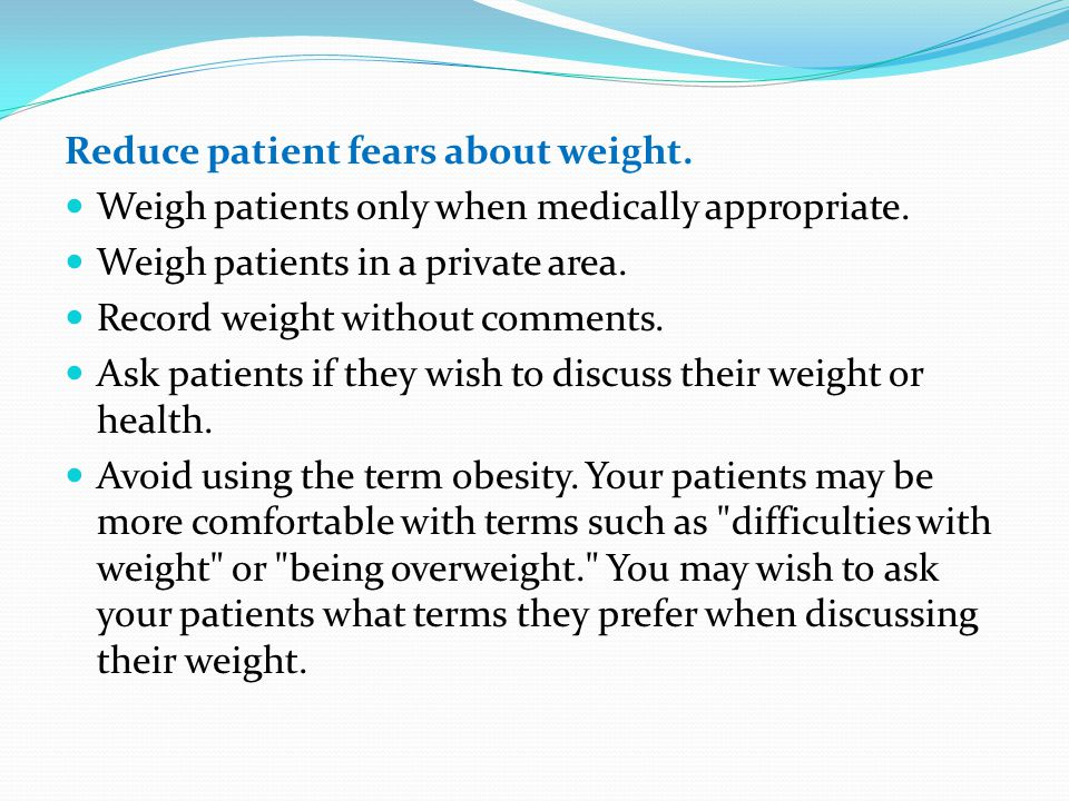 Reduce patient fears about weight.