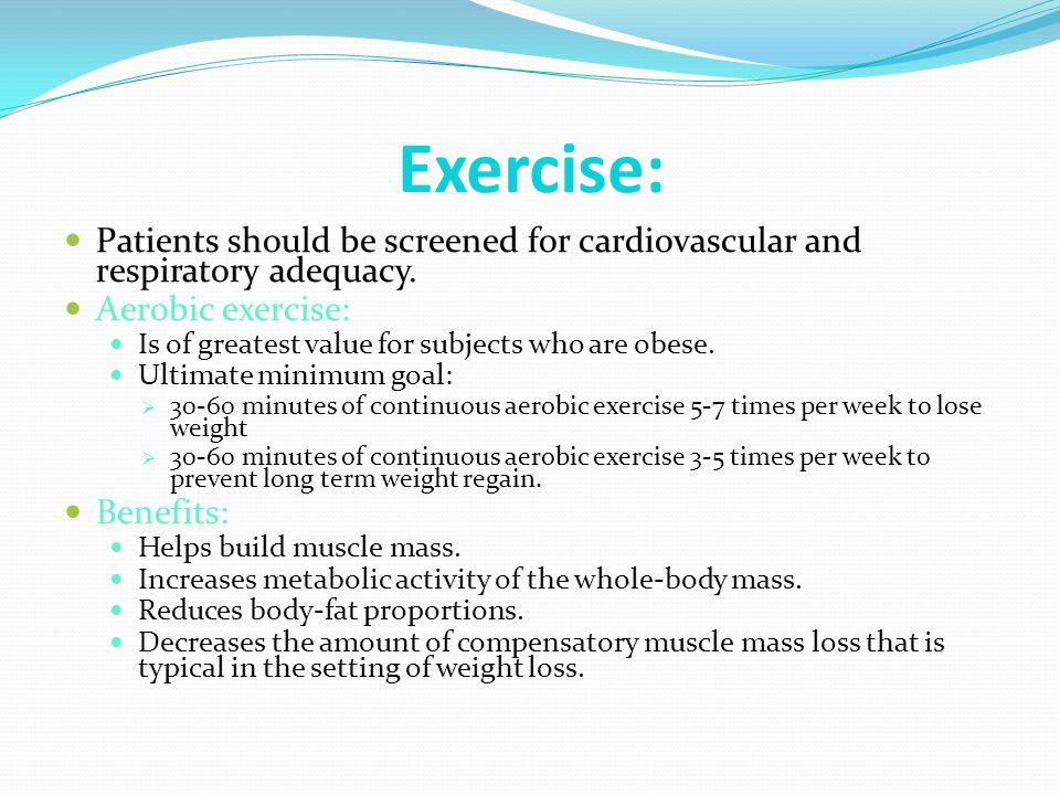 Exercise: Patients should be screened for cardiovascular and respiratory adequacy. Aerobic exercise: