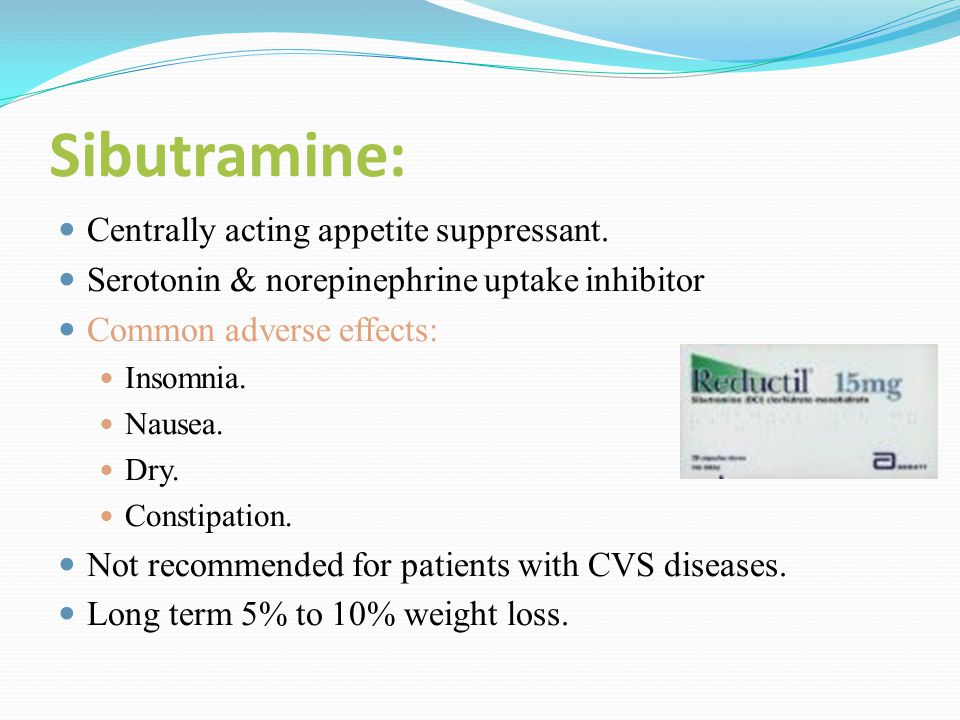 :Sibutramine Centrally acting appetite suppressant.
