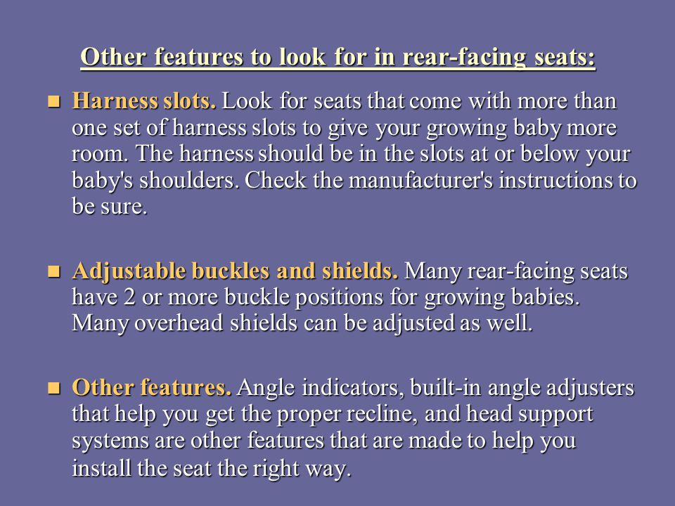 Other features to look for in rear-facing seats: