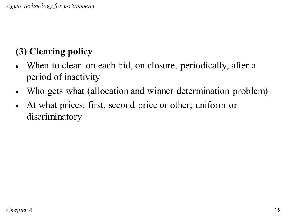 (3) Clearing policy When to clear: on each bid, on closure, periodically, after a period of inactivity.