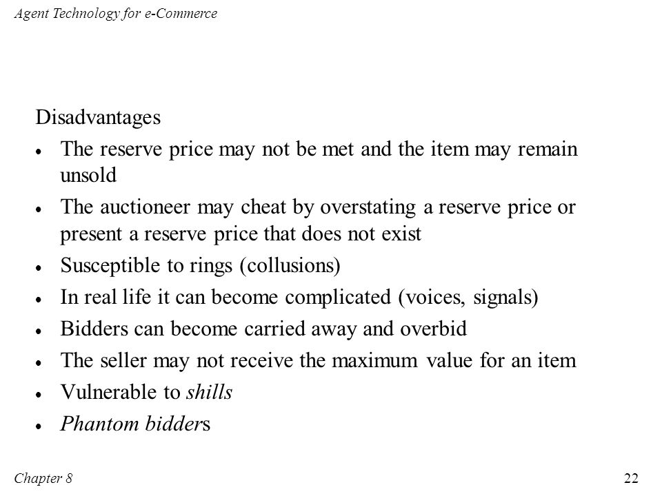 Disadvantages The reserve price may not be met and the item may remain unsold.