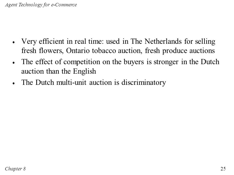Very efficient in real time: used in The Netherlands for selling fresh flowers, Ontario tobacco auction, fresh produce auctions