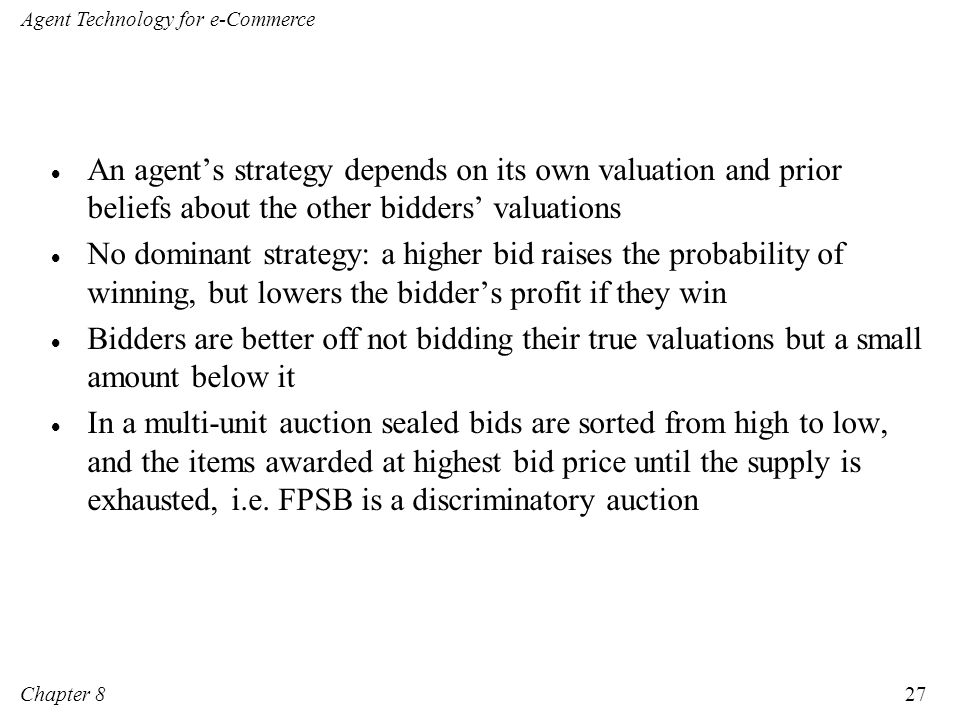 An agent's strategy depends on its own valuation and prior beliefs about the other bidders' valuations