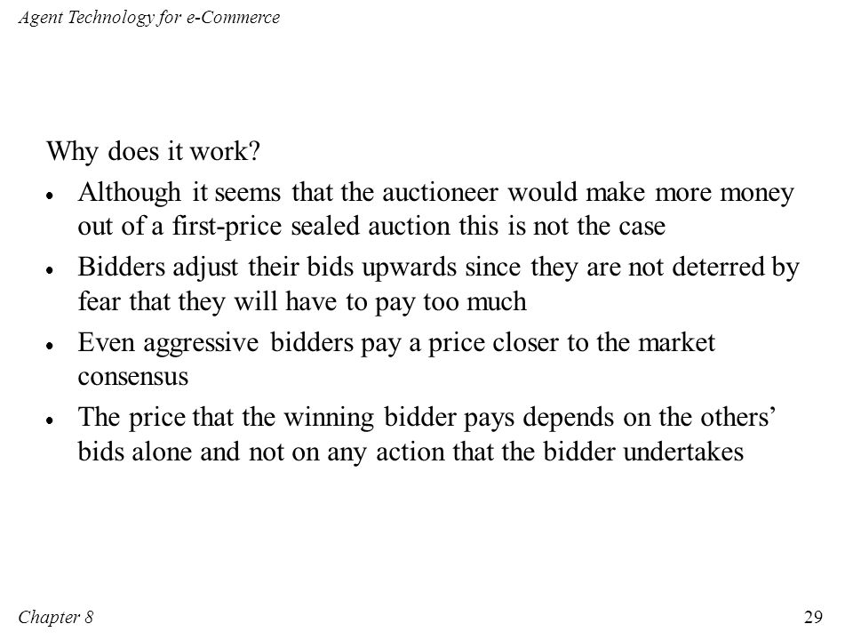 Why does it work Although it seems that the auctioneer would make more money out of a first-price sealed auction this is not the case.