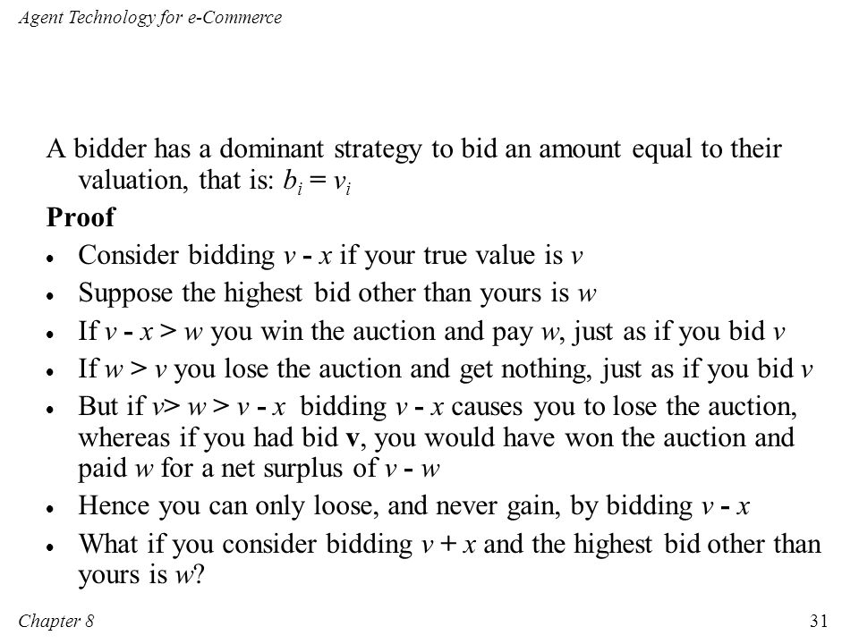 A bidder has a dominant strategy to bid an amount equal to their valuation, that is: bi = vi