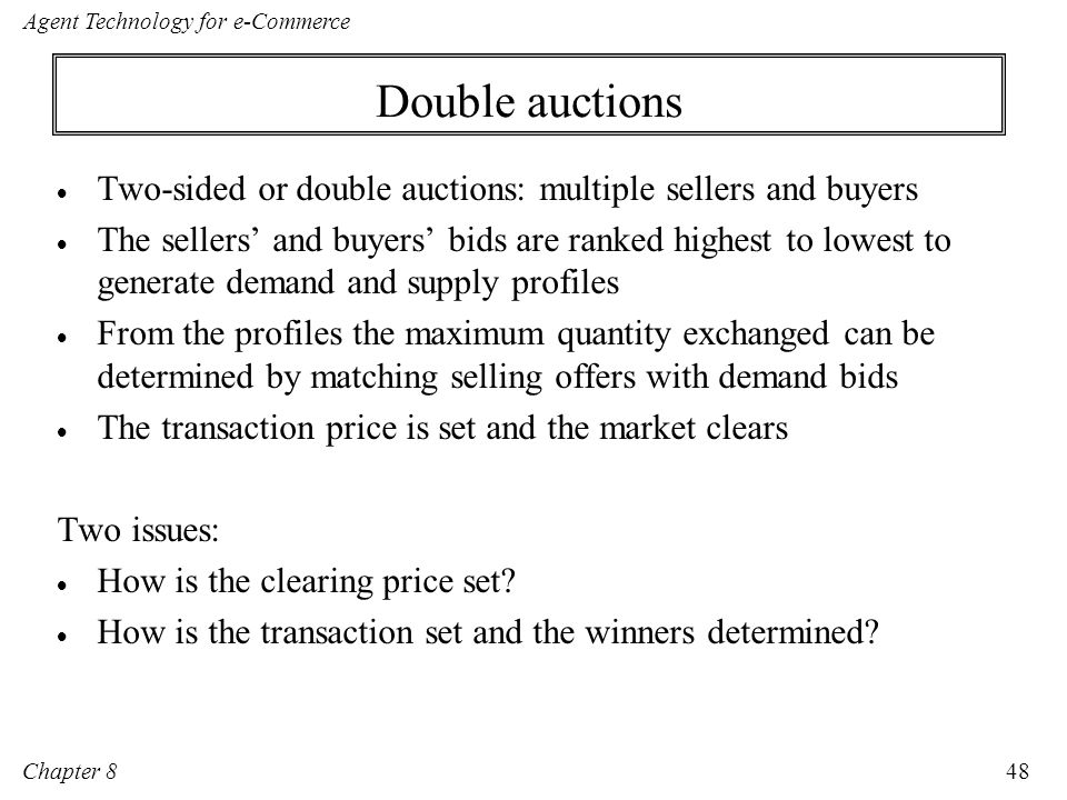 Double auctions Two-sided or double auctions: multiple sellers and buyers.