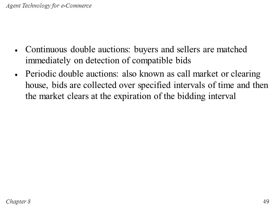 Continuous double auctions: buyers and sellers are matched immediately on detection of compatible bids