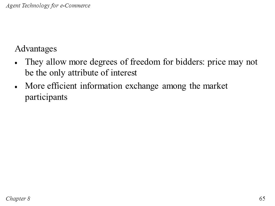 Advantages They allow more degrees of freedom for bidders: price may not be the only attribute of interest.