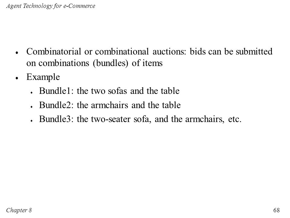 Combinatorial or combinational auctions: bids can be submitted on combinations (bundles) of items