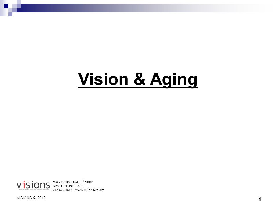 Vision & Aging VISIONS © 2012 500 Greenwich St. 3rd Floor