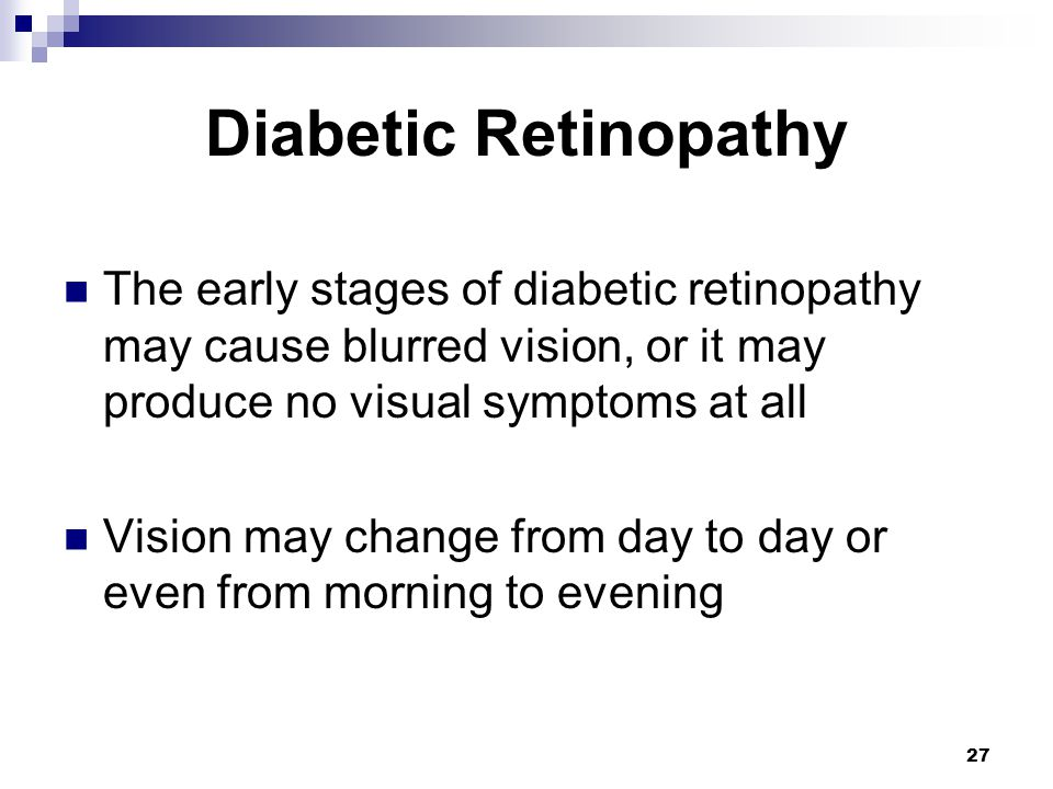 Diabetic Retinopathy The early stages of diabetic retinopathy may cause blurred vision, or it may produce no visual symptoms at all.