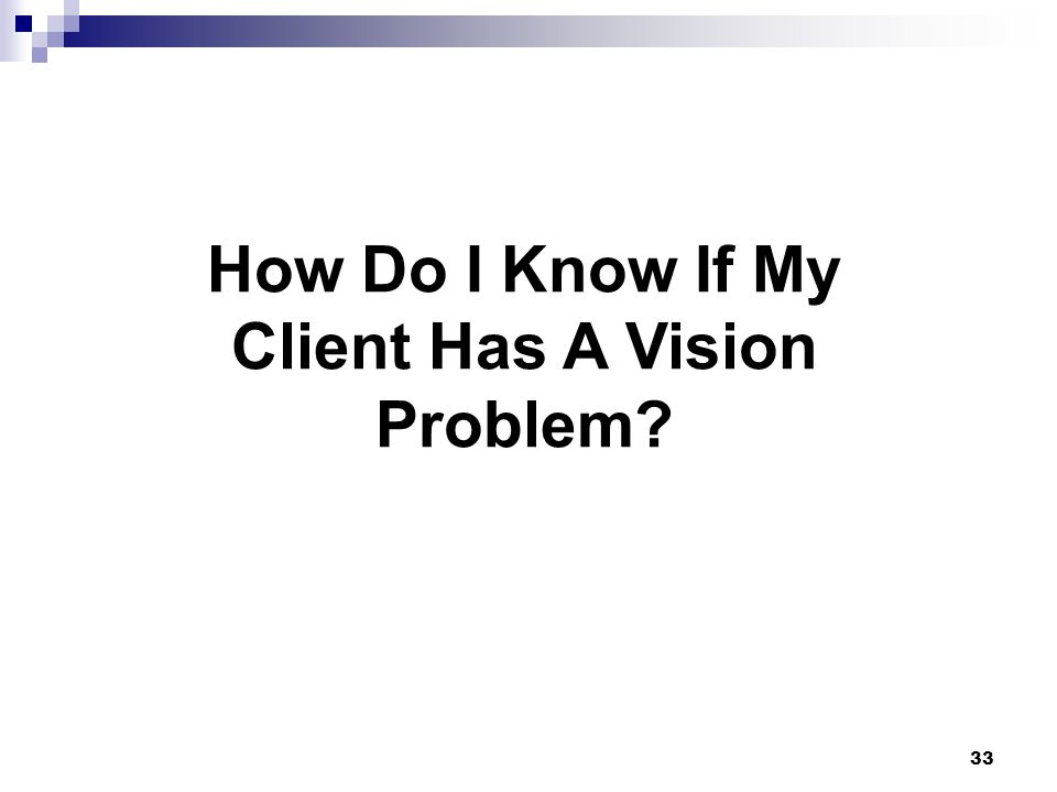 How Do I Know If My Client Has A Vision Problem