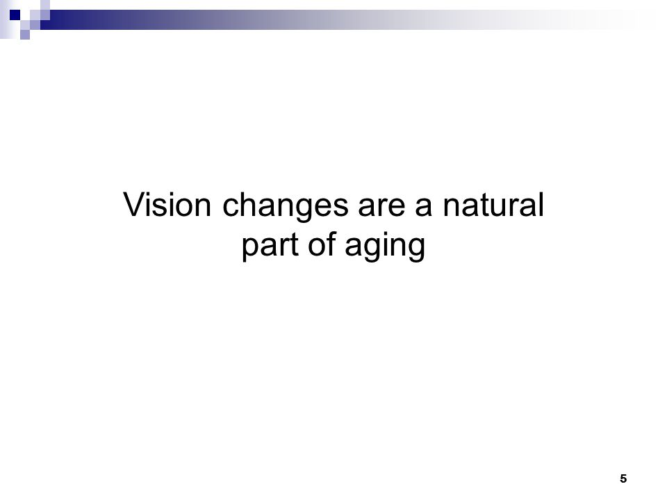Vision changes are a natural part of aging