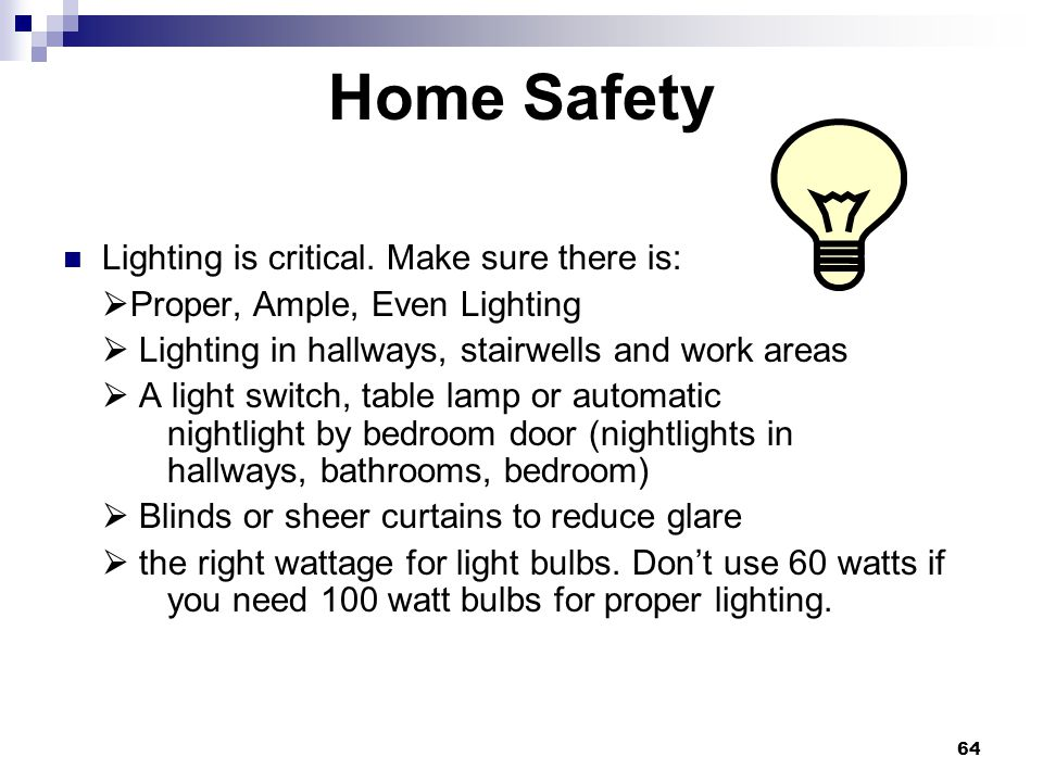 Home Safety Lighting is critical. Make sure there is: