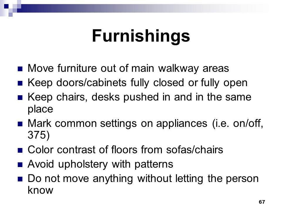 Furnishings Move furniture out of main walkway areas