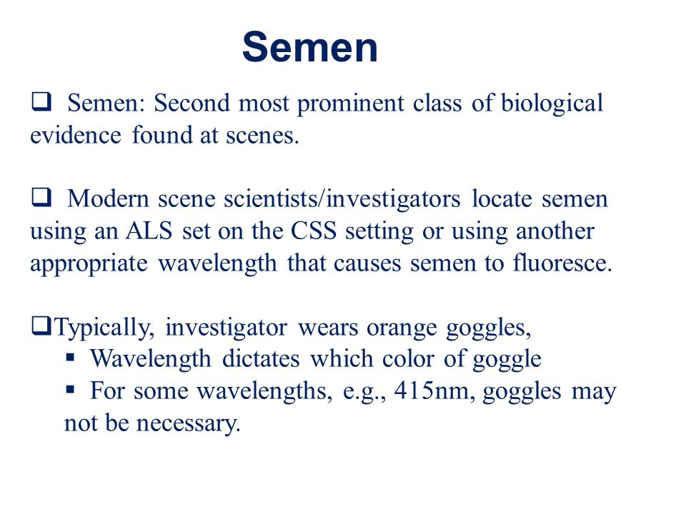 Semen Semen: Second most prominent class of biological evidence found at scenes.