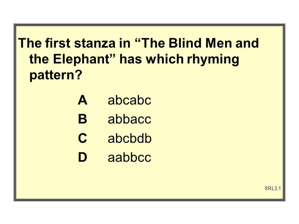 The first stanza in The Blind Men and the Elephant has which rhyming pattern