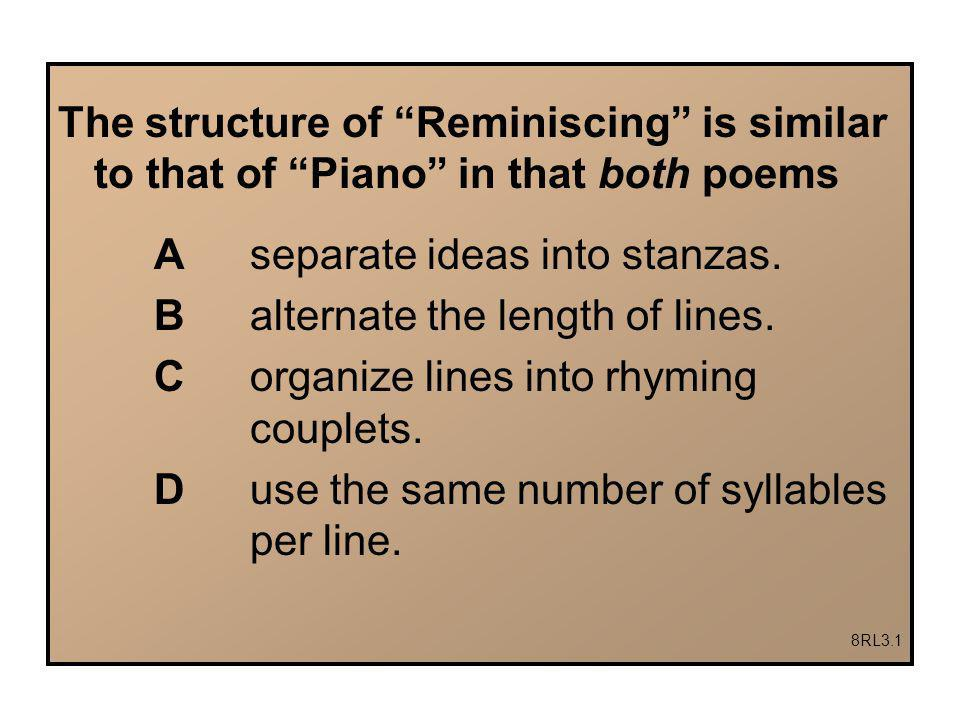 A separate ideas into stanzas. B alternate the length of lines.