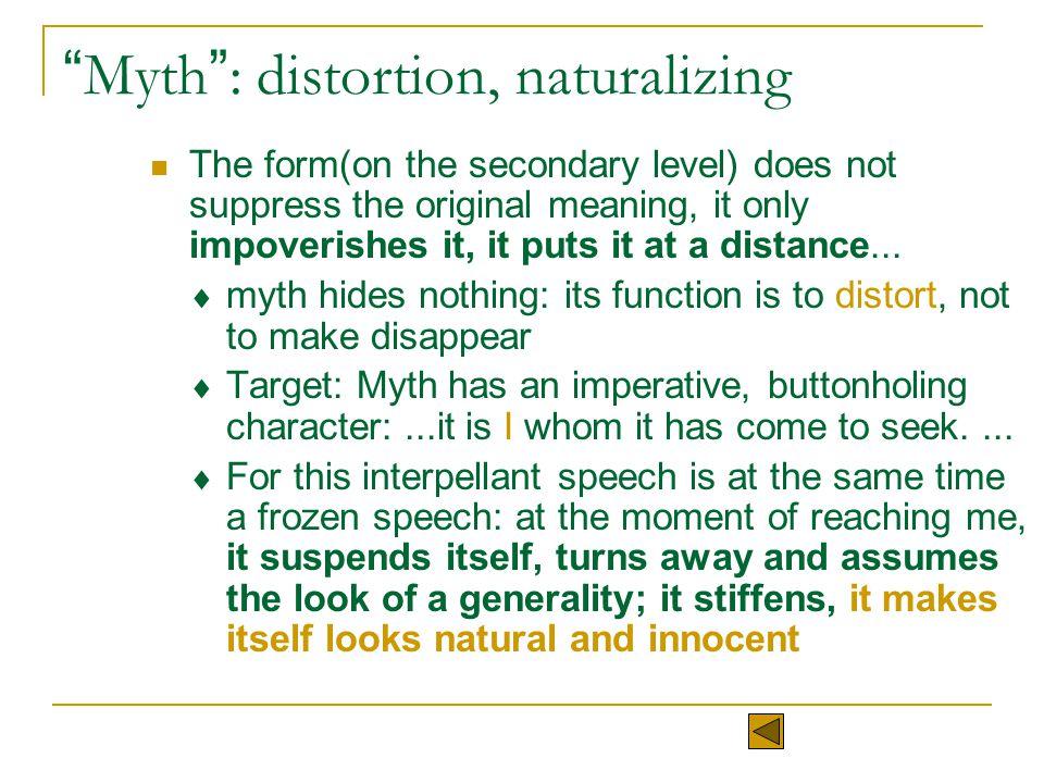 Myth : distortion, naturalizing