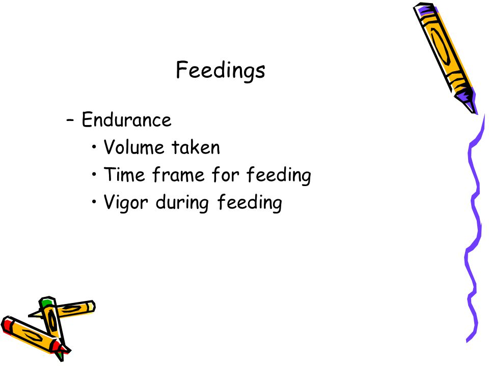 Feedings Endurance Volume taken Time frame for feeding
