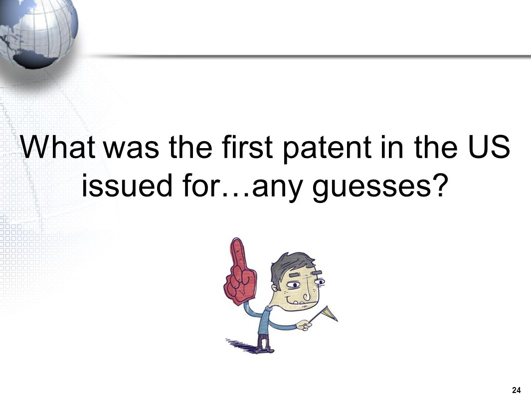 What was the first patent in the US issued for…any guesses